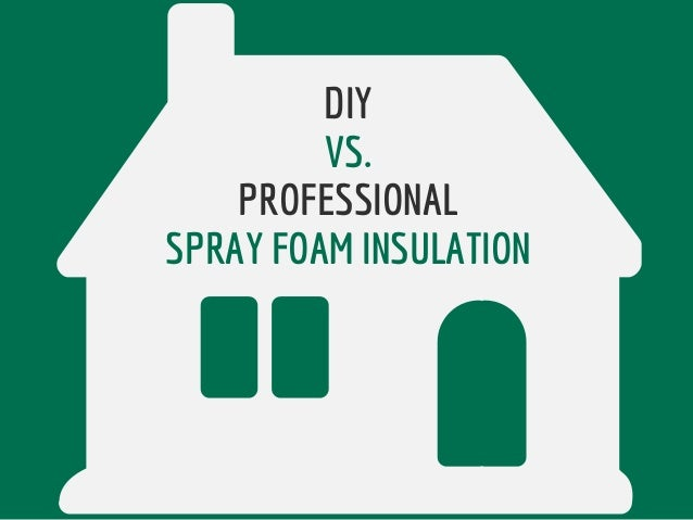 Diy vs professional spray foam insulation solutioingenieria Choice Image