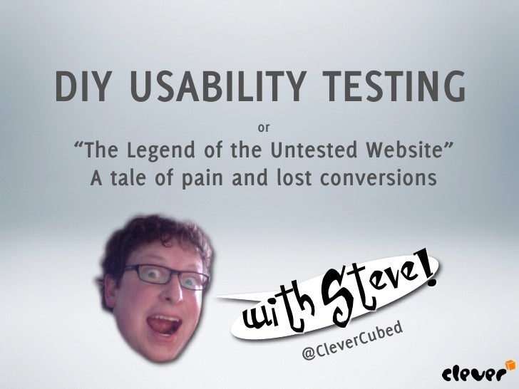 "DIY USABILITY TESTING                   or  ""The Legend of the Untested Website""    A tale of pain and lost conversions   ..."