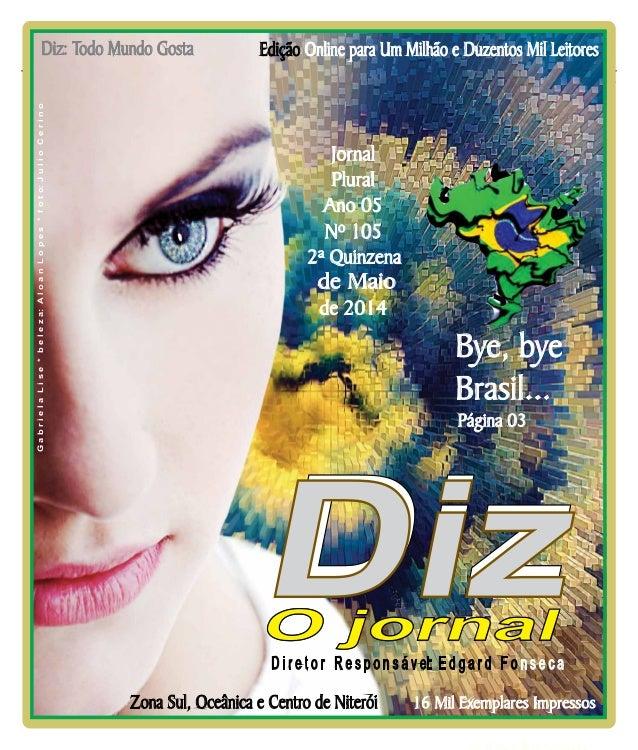 www.dizjornal.com Niterói 24/05 a 07/06/14 2ª Quinzena Nº 105 de Maio Edição Online para Um Milhão e Duzentos Mil Leitores...