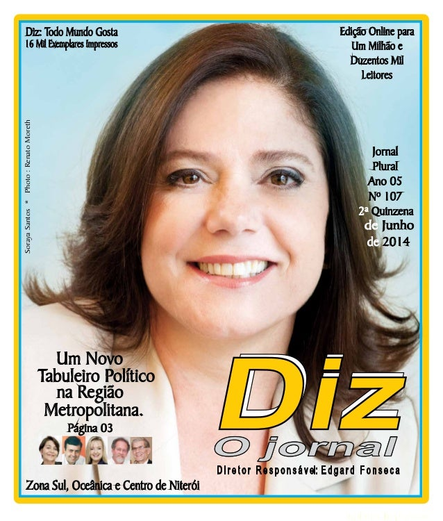 www.dizjornal.com Niterói 07/06 a 21/06/14 Diz: Todo Mundo Gosta Zona Sul, Oceânica e Centro de Niterói D i r e t o r R e ...