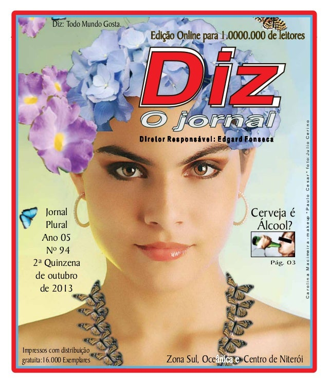 Diz: Todo Mundo Gosta.  Diz  Edição Online para 1.0000.000 de leitores www.dizjornal.com  O jornal Diretor Responsável: Ed...