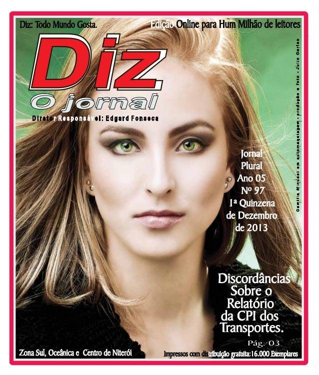 Diz  Edição Online para Hum Milhão de leitores www.dizjornal.com  O jornal  Diretor Responsável: Edgard Fonseca  Jornal Pl...