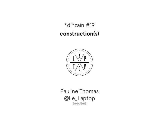 *di*zaïn #19 Pauline Thomas @Le_Laptop 28/01/2015 construction(s)