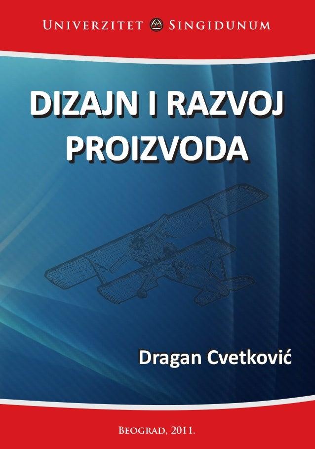 Beograd, 2011. DIZAJN I RAZVOJ PROIZVODA DIZAJN I RAZVOJ PROIZVODA Dragan CvetkovićDragan Cvetković DIZAJNIRAZVOJPROIZVODA...