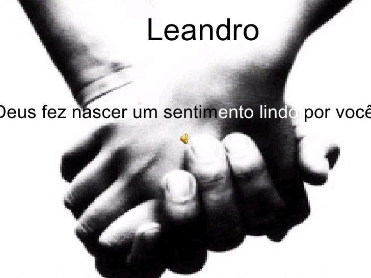 Leandro Deus fez nascer um sentim ento   lindo  por você...