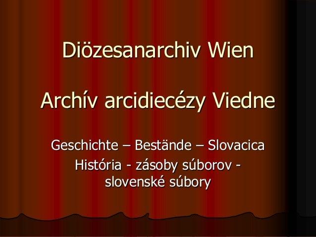 Diözesanarchiv Wien Archív arcidiecézy Viedne Geschichte – Bestände – Slovacica História - zásoby súborov - slovenské súbo...