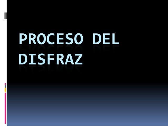 PROCESO DEL DISFRAZ
