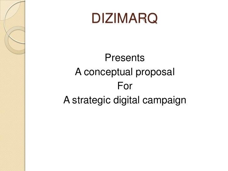 DIZIMARQ          Presents   A conceptual proposal             ForA strategic digital campaign