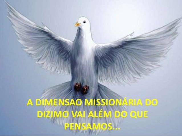 A DIMENSAO MISSIONÁRIA DO DIZIMO VAI ALÉM DO QUE PENSAMOS...
