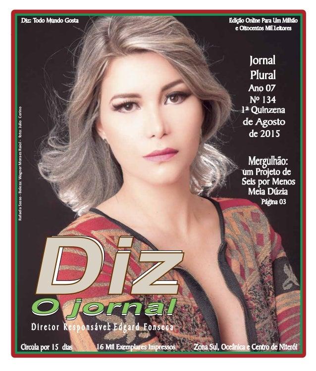 Niterói 08/08 a 22/08/15 www.dizjornal.com Edição Online Para Um Milhão e Oitocentos Mil Leitores Zona Sul, Oceânica e Cen...