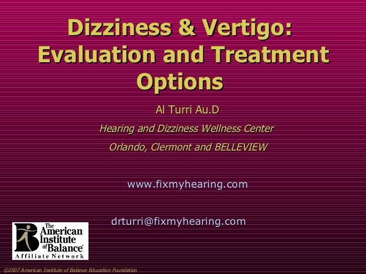 Dizziness & Vertigo:  Evaluation and Treatment Options   Al Turri Au.D Hearing and Dizziness Wellness Center  Orlando, Cle...