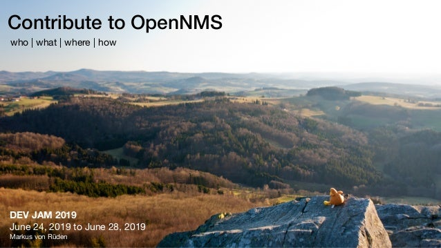 Contribute to OpenNMS DEV JAM 2019  June 24, 2019 to June 28, 2019  Markus von Rüden who | what | where | how