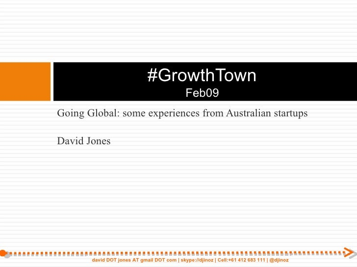 <ul><li>Going Global: some experiences from Australian startups </li></ul><ul><li>David Jones </li></ul>#GrowthTown Feb09