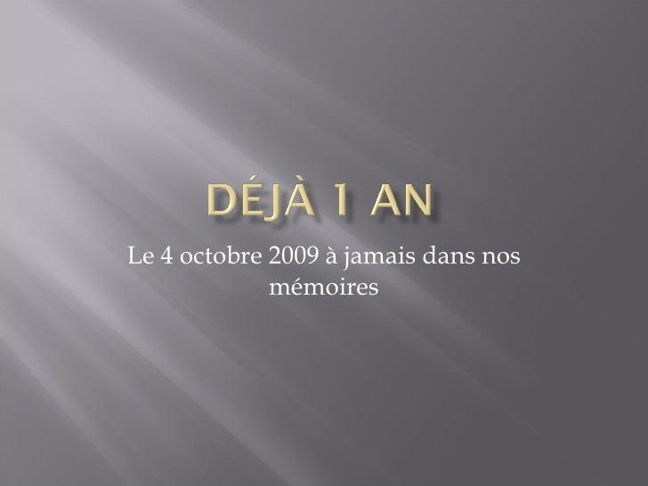 Le 4 octobre 2009 à jamais dans nos mémoires