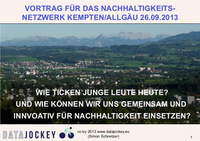 cc-by 2013 www.datajockey.eu (Simon Schnetzer) VORTRAG FÜR DAS NACHHALTIGKEITS- NETZWERK KEMPTEN/ALLGÄU 26.09.2013 WIE TIC...