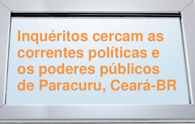 Inquéritos cercam as correntes políticas e os poderes públicos de Paracuru, Ceará-BR