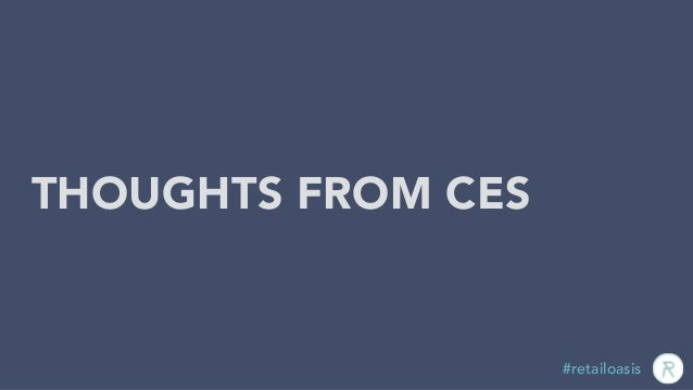 TITLE insert text here THOUGHTS FROM CES #retailoasis