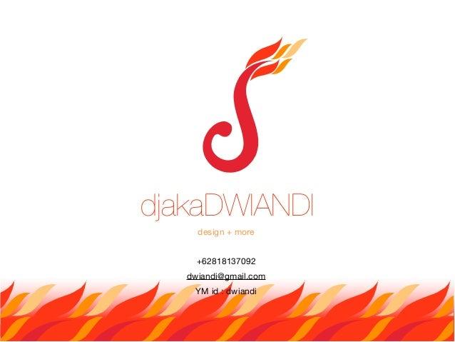 djakaDWIANDI     design + more     +62818137092   dwiandi@gmail.com    YM id : dwiandi
