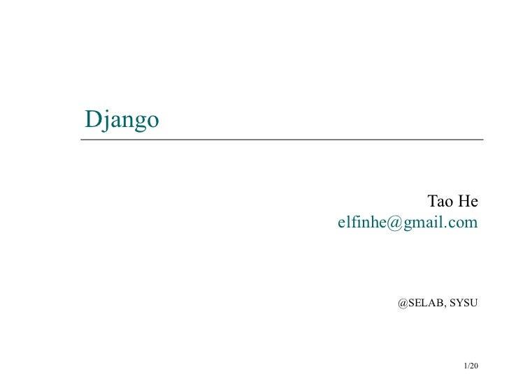 Django                   Tao He         elfinhe@gmail.com                @SELAB, SYSU                         1/20