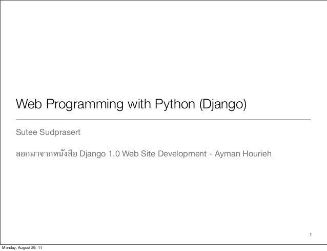 Web Programming with Python (Django) Sutee Sudprasert ลอกมาจากหนังสือ Django 1.0 Web Site Development - Ayman Hourieh 1 Mo...