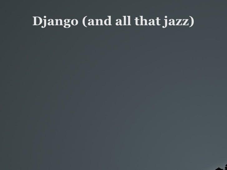 Django (and all that jazz)