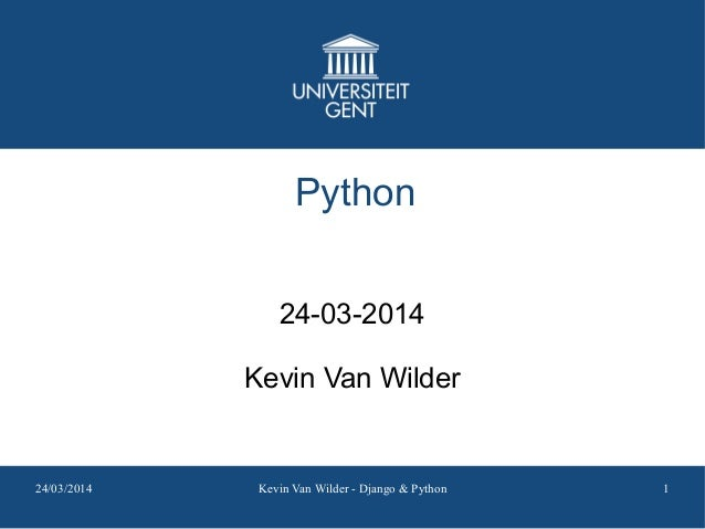 24/03/2014 Kevin Van Wilder - Django & Python 1 Python 24-03-2014 Kevin Van Wilder