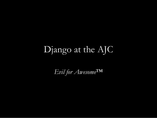 Django at the AJC Evil for Awesome™