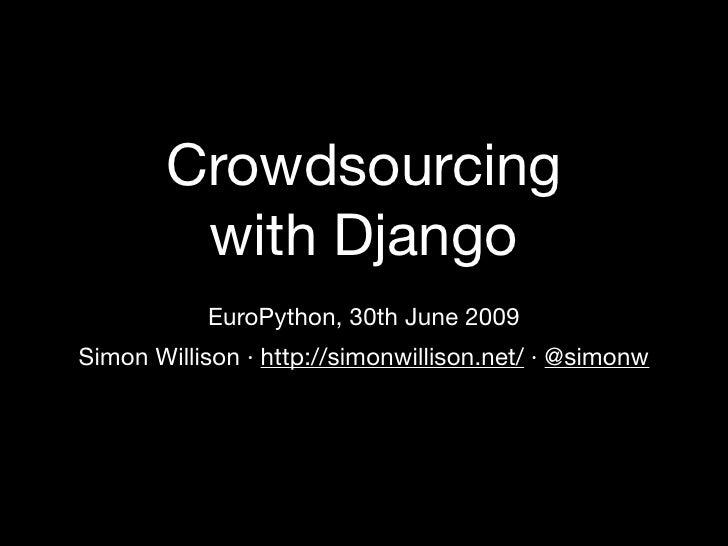 Crowdsourcing         with Django            EuroPython, 30th June 2009 Simon Willison · http://simonwillison.net/ · @simo...