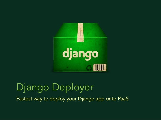 Django DeployerFastest way to deploy your Django app onto PaaS