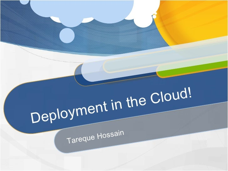 Deployment in the Cloud! Tareque Hossain