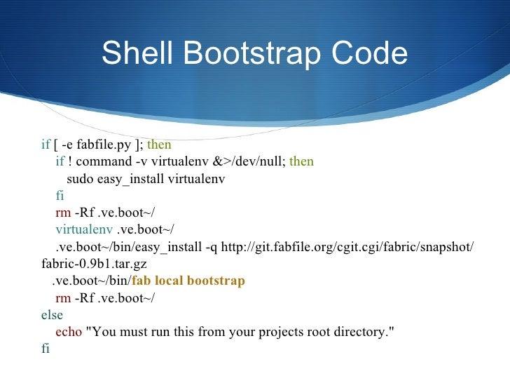 Deployment Procedure II <ul><li>Fabric looks for fabfile.py in the project root folder </li></ul><ul><li>fabfile.py contai...