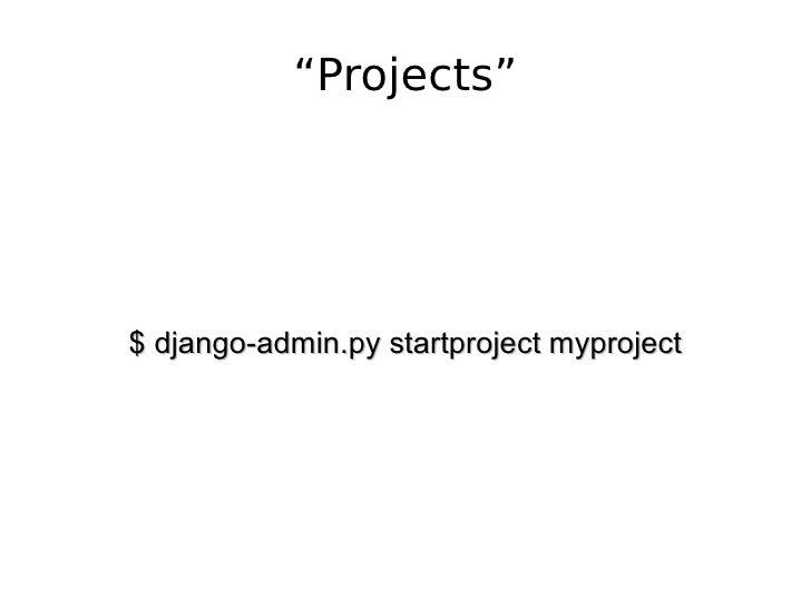 """Projects"" $ django-admin.py startproject myproject"
