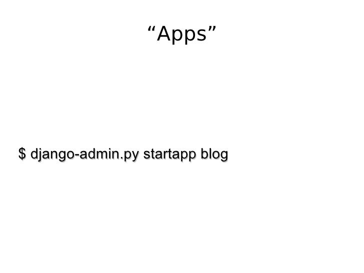 """Apps"" $ django-admin.py startapp blog"