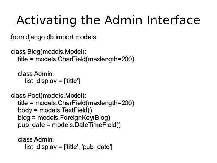 Activating the Admin Interface from django.db import models class Blog(models.Model): title = models.CharField(maxlength=2...