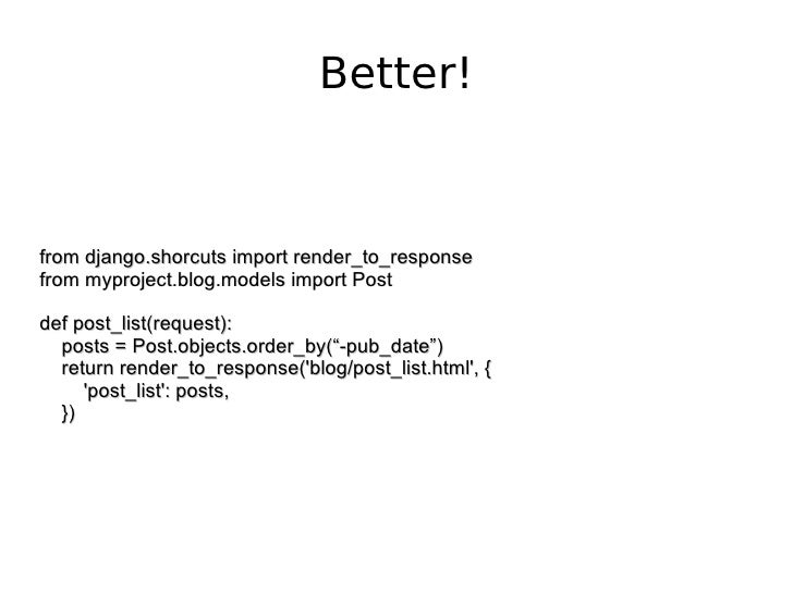 from django.shorcuts import render_to_response from myproject.blog.models import Post def post_list(request): posts = Post...
