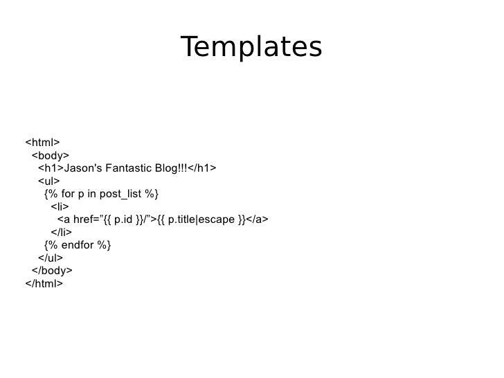 "Templates <html> <body> <h1>Jason's Fantastic Blog!!!</h1> <ul> {% for p in post_list %} <li> <a href=""{{ p.id }}/"">{{ p.t..."