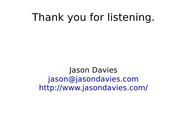 Thank you for listening. Jason Davies [email_address] http://www.jasondavies.com/