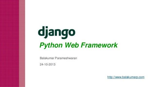 Python Web Framework Balakumar Parameshwaran 24-10-2013  http://www.balakumarp.com