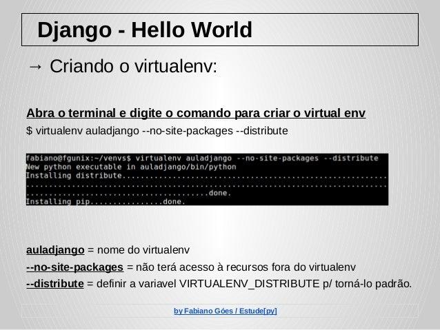Django - Hello World → Criando o virtualenv: Abra o terminal e digite o comando para criar o virtual env $ virtualenv aula...