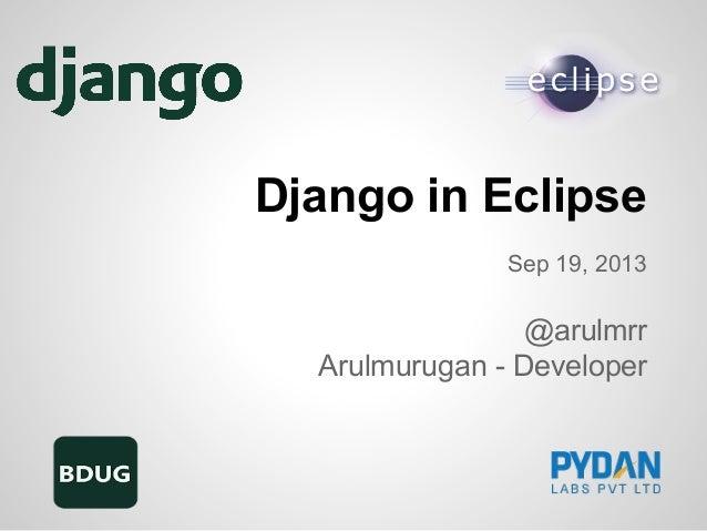Django in Eclipse Sep 19, 2013 @arulmrr Arulmurugan - Developer