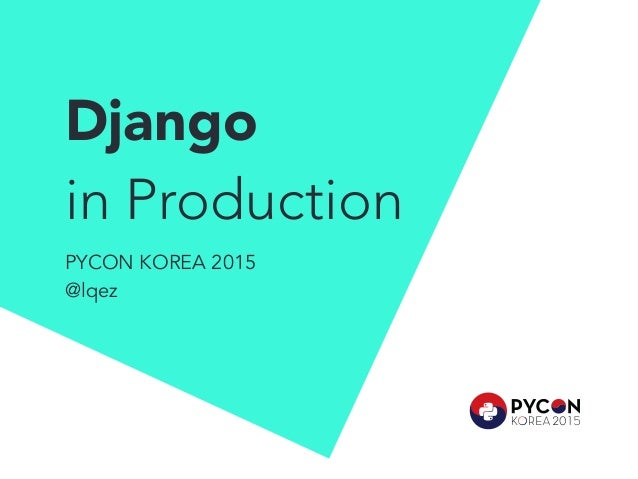 Django in Production PYCON KOREA 2015 @lqez