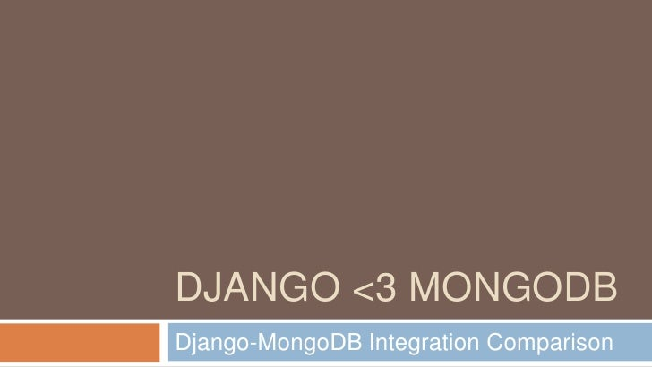 DJANGO <3 MONGODB <br />Django-MongoDB Integration Comparison<br />