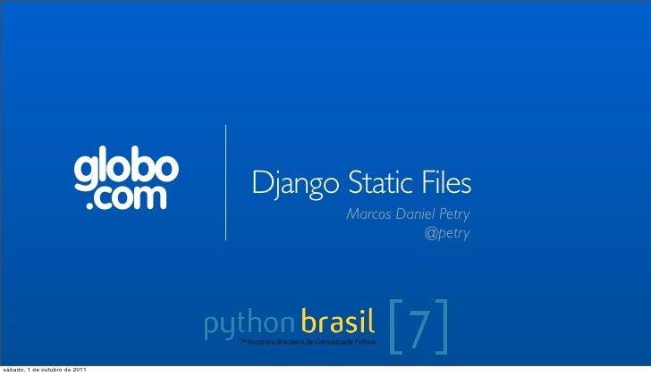 globo      Django Static Files                           .com           Marcos Daniel Petry                               ...