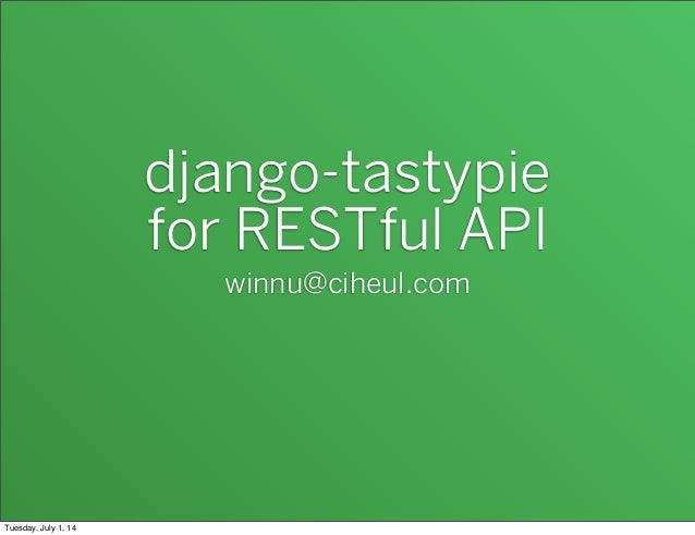 django-tastypie for RESTful API winnu@ciheul.com Tuesday, July 1, 14