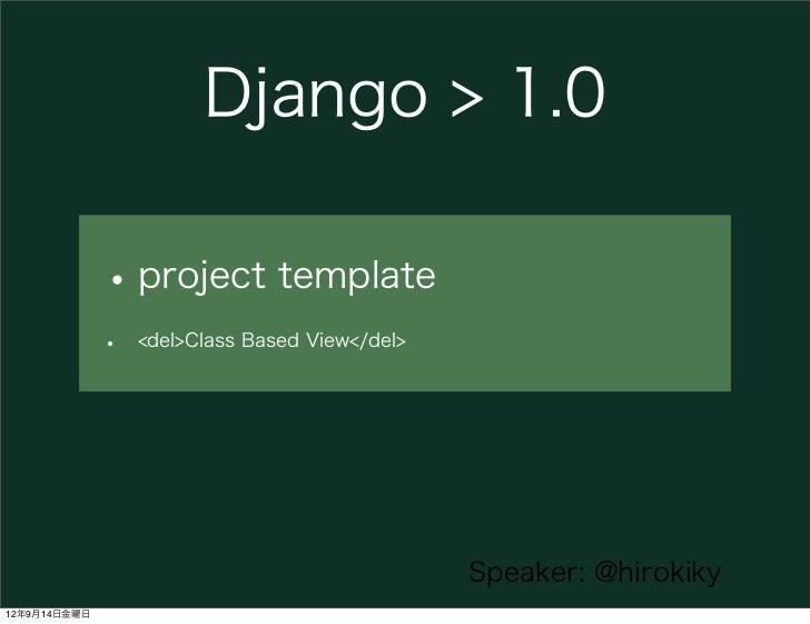Django > 1.0              • project template              •   <del>Class Based View</del>                                 ...