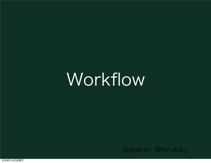 Workflow                  Speaker: @hirokiky12年9月14日金曜日
