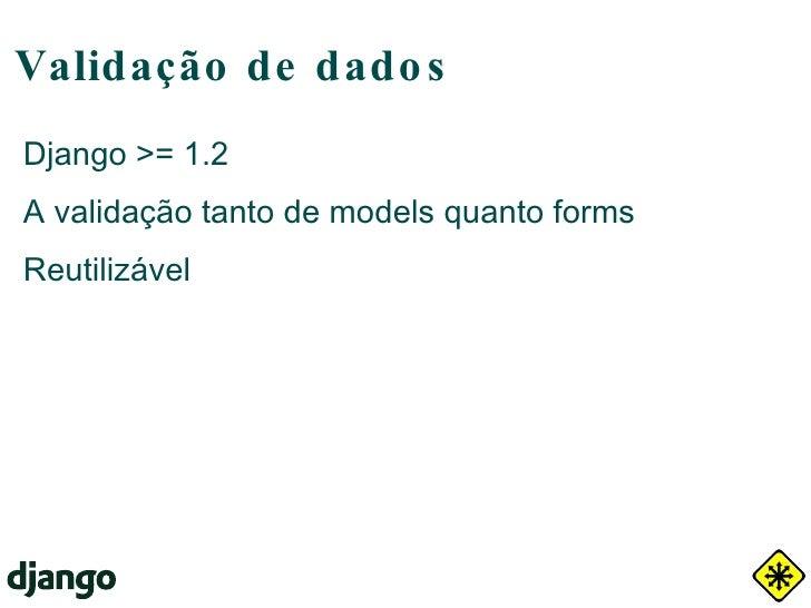 Suporte a Múltiplos BDs Django < 1.2 DATABASES_NAME = 'app_data' DATABASE_ENGINE = 'postgresql_psycopg2' DATABASE_USER = '...