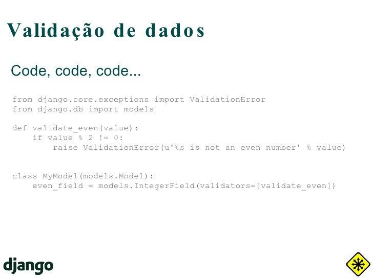 Suporte a Múltiplos BDs DATABASES = { 'default': { 'NAME': 'app_data', 'ENGINE': 'django.db.backends.postgresql_psycopg2',...