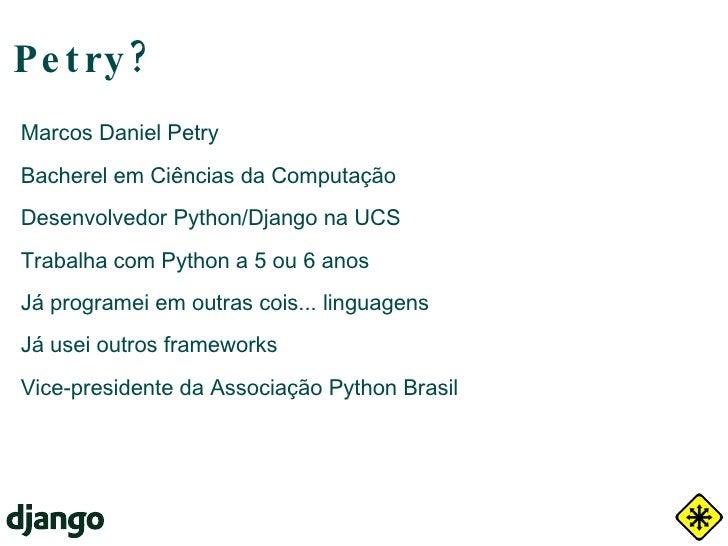 Petr y? <ul><li>Marcos Daniel Petry