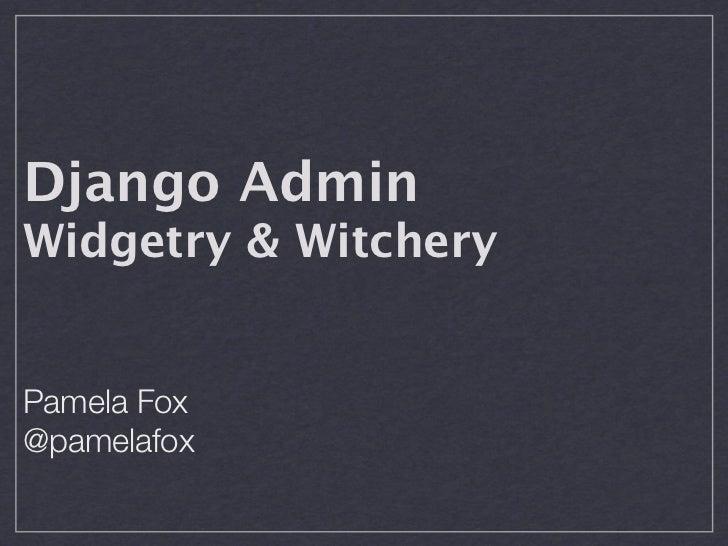 Django AdminWidgetry & WitcheryPamela Fox@pamelafox